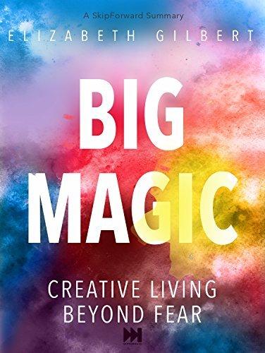 Big Magic: Creative Living Beyond Fear [A SkipForward Summary]