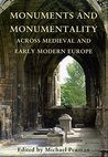 Monuments and Monumentality Across Medieval and Early Modern Europe: Proceedings of the 2011 Stirling Conference
