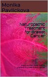 Naturopathic Treatment for Breast Cancer: Every woman must read to prevent and treat breast cancer