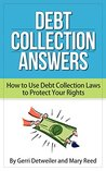 Debt Collection Answers: How to Use Debt Collection Laws to Protect Your Rights