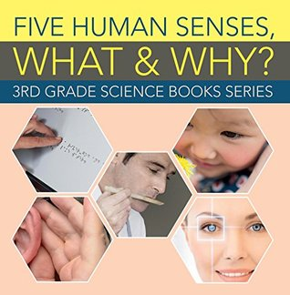 Five Human Senses, What & Why? : 3rd Grade Science Books Series: Third Grade Books (Children's Anatomy & Physiology Books)