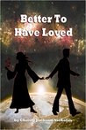 Better To Have Loved: A True Story