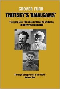 """Trotsky's """"Amalgams"""": Trotsky's Lies, The Moscow Trials As Evidence, The Dewey Commission. Trotsky's Conspiracies of the 1930s, Volume One"""