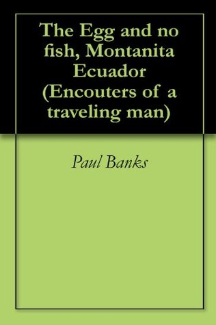 The Egg and no fish, Montanita Ecuador (Encouters of a traveling man Book 3)