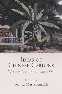 Ideas of Chinese Gardens: Western Accounts, 1300-1860