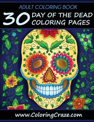 Adult Coloring Book: 30 Day of the Dead Coloring Pages, Dia de Los Muertos, Coloring Books for Adults Series by Coloringcraze.com
