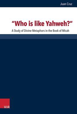 Who Is Like Yahweh?: A Study of Divine Metaphors in the Book of Micah