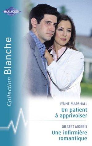 Un patient à apprivoiser - Une infirmière romantique (Harlequin Blanche): 848