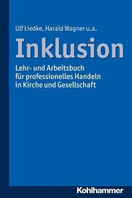 Inklusion: Lehr- Und Arbeitsbuch Fur Professionelles Handeln in Kirche Und Gesellschaft