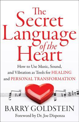 The Secret Language of the Heart: How to Use Music, Sound, and Vibration as Tools for Healing and Personal Transformation