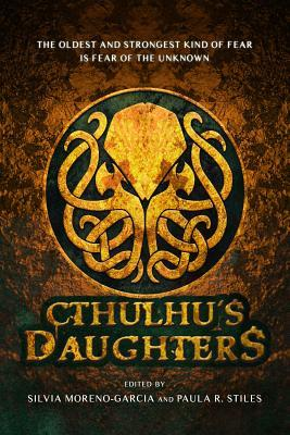 Cthulhu's Daughters: Stories of Lovecraftian Horror