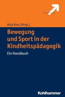 Bewegung Und Sport in Der Kindheitspadagogik: Ein Handbuch
