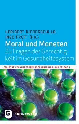 Moral Und Moneten: Zu Fragen Der Gerechtigkeit Im Gesundheitssystem