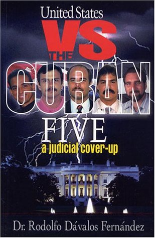 Title: United States vs The Cuban Five A Judicial Coverup