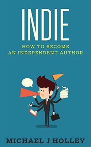 INDIE: How To Become An Independent Author