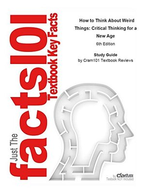 How to Think About Weird Things: Critical Thinking for a New Age by Theodore Schick, ISBN 9780077423940--Study Guide