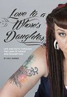 Love to a Whore's Daughter: Life and Faith Through the Lens of Grace and Redemption
