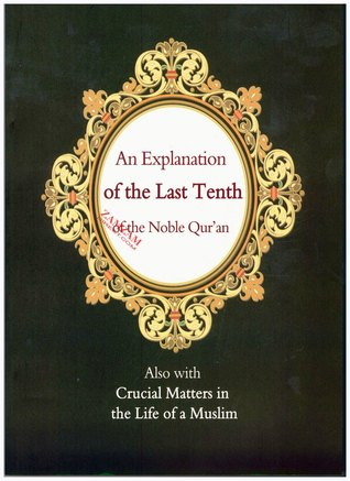 An Explanation Of The Last Tenth Of The Noble Qur'an [Also With Crucial Matters In The Life Of A Muslim]