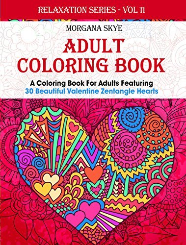 Adult Coloring Book: Coloring Book For Adults Featuring 30 Beautiful Valentine Heart Zentangles (Relaxation Series 11)