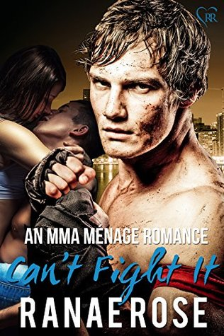 Can't Fight It: An MMA Ménage Romance