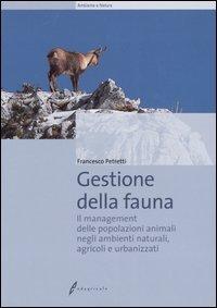 Gestione della fauna. Il management delle popolazioni faunistiche negli ambienti naturali, agricoli e urbanizzati