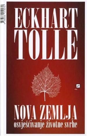 Ebook Nova zemlja - osvješćivanje životne svrhe by Eckhart Tolle DOC!
