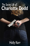 The Secret Life of Charlotte Dodd (Charlotte Dodd, #1)