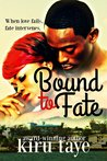 Bound To Fate by Kiru Taye