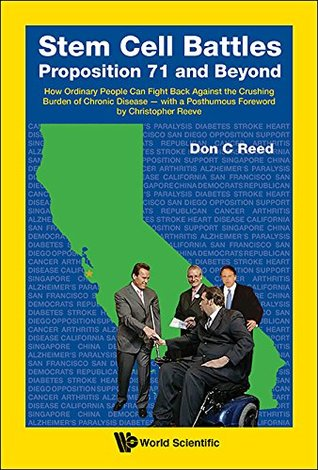 Stem Cell Battles: Proposition 71 and Beyond:How Ordinary People Can Fight Back against the Crushing Burden of Chronic Disease - with a Posthumous Foreword by Christopher Reeve