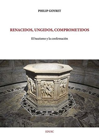 Renacidos, ungidos, comprometidos: El bautismo y la confirmación