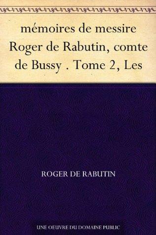 mémoires de messire Roger de Rabutin, comte de Bussy . Tome 2, Les