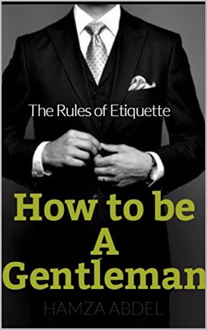 How To Be A Gentleman: Learn The Rules of Etiquette