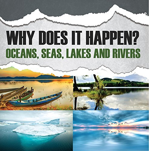 Why Does It Happen?: Oceans, Seas, Lakes and Rivers: Oceanography for Kids (Children's Fish & Marine Life Books)