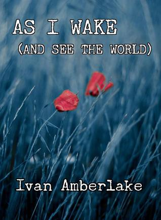 As I Wake (and See the World) by Ivan Amberlake