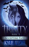 Trinity - Accepting Fate: Trinity Series #3