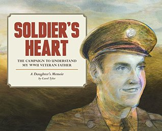 Soldier's Heart: The Campaign to Understand My WWII Veteran Father - A Daughter's Memoir