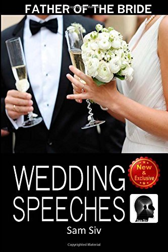 Wedding Speeches: Father of the Bride Speeches: How to Give the Perfect Speech at Your Perfectly Wonderful Daughter's Wedding