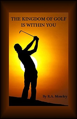 The Kingdom of Golf is Within You