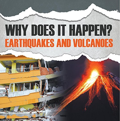Why Does It Happen?: Earthquakes and Volcanoes: Natural Disaster Books for Kids (Children's Earthquake & Volcano Books)