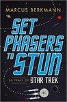 Set Phasers to Stun: 50 Years of Star Trek