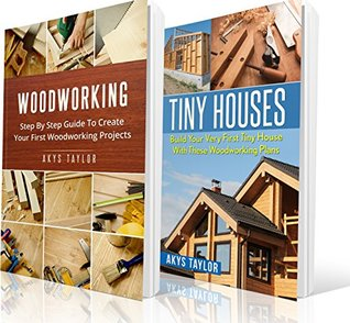 Woodworking: 2 Manuscripts + 6 Free Books Included - Woodworking, Tiny Houses Tips (Tiny House Living, Woodworking Projects, Tiny House Plans, Tiny House, ... House Floor Plans, Microshelters Book 11)