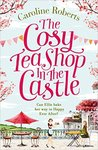 The Cosy Teashop in the Castle by Caroline   Roberts