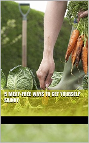 5 Meat-Free Ways to Get Yourself Skinny