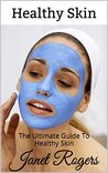 The Ultimate Guide To Healthy Skin