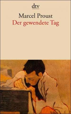 Der gewendete Tag. 'Auf der Suche nach der verlorenen Zeit' i... by Marcel Proust