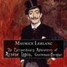 The Extraordinary Adventures of Arsène Lupin, Gentleman-Burglar by Maurice Leblanc