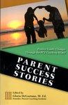 Parent Success Stories Positive Family Changes Through the PCI Coaching Model (Positive Family Changes Through the PCI Coaching Model)