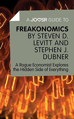A Joosr Guide to… Freakonomics by Steven D. Levitt & Stephen J. Dubner: A Rogue Economist Explores the Hidden Side of Everything