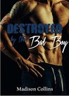Destroyed by the Bad Boy by Madison Collins