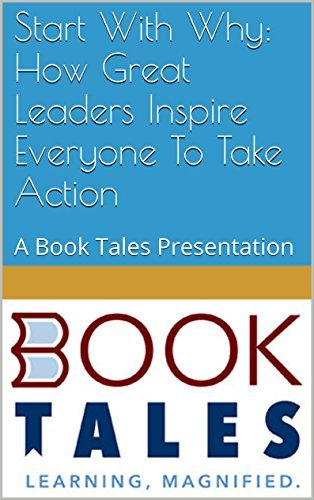 Start With Why: How Great Leaders Inspire Everyone To Take Action by Simon Sinek: A Book Tales Presentation